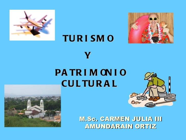 TURISMO  Y  PATRIMONIO CULTURAL M.Sc. CARMEN JULIA III AMUNDARAIN ORTIZ