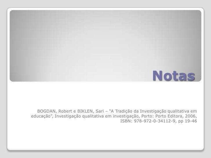 """Notas<br />BOGDAN, Robert e BIKLEN, Sari – """"A Tradição da Investigação qualitativa em educação"""", Investigação qualitativa ..."""