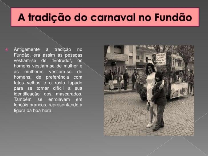"""A tradição do carnaval no Fundão<br />Antigamente a tradição no Fundão, era assim as pessoas vestiam-se de """"Entrudo"""", os h..."""