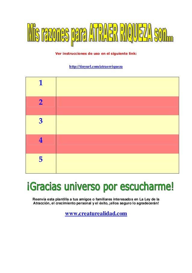 Ver instrucciones de uso en el siguiente link: http://tinyurl.com/atraerriqueza 1 2 3 4 5 Reenvía esta plantilla a tus ami...
