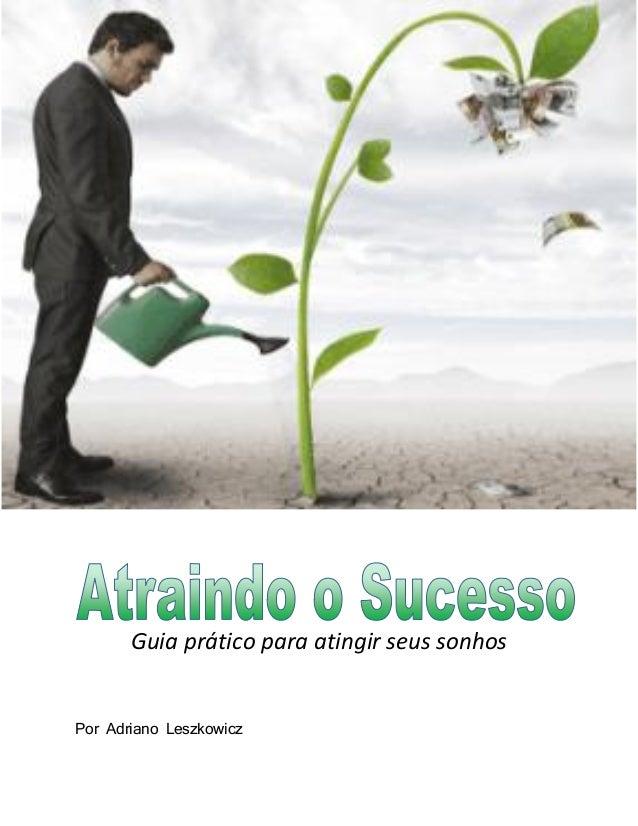 Guia prático para atingir seus sonhos  Por Adriano Leszkowicz