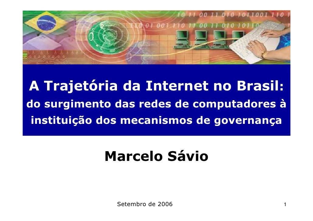 A Trajetória da Internet no Brasil: do surgimento das redes de computadores à instituição dos mecanismos de governança    ...