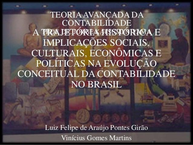 A TRAJETÓRIA HISTÓRICA E IMPLICAÇÕES SOCIAIS, CULTURAIS, ECONÔMICAS E POLÍTICAS NA EVOLUÇÃO CONCEITUAL DA CONTABILIDADE NO...