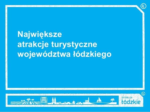 Największe  atrakcje turystyczne  województwa łódzkiego
