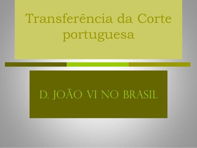 Transferência da Corte     portuguesa  D. João VI no Brasil
