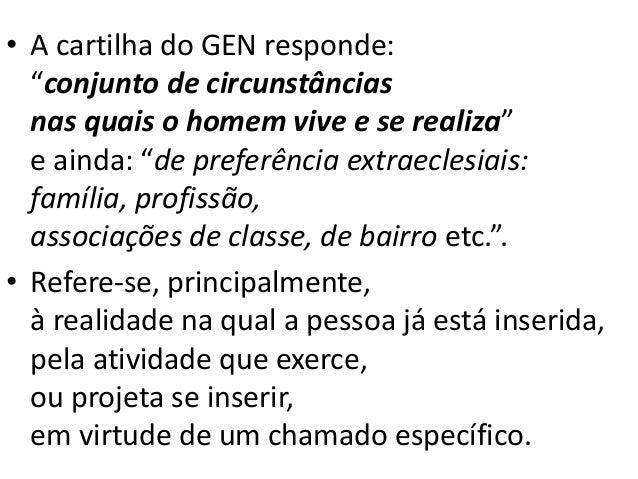 """• A cartilha do GEN responde: """"conjunto de circunstâncias nas quais o homem vive e se realiza"""" e ainda: """"de preferência ex..."""