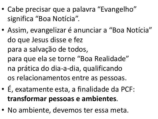 """• Cabe precisar que a palavra """"Evangelho"""" significa """"Boa Notícia"""". • Assim, evangelizar é anunciar a """"Boa Notícia"""" do que ..."""