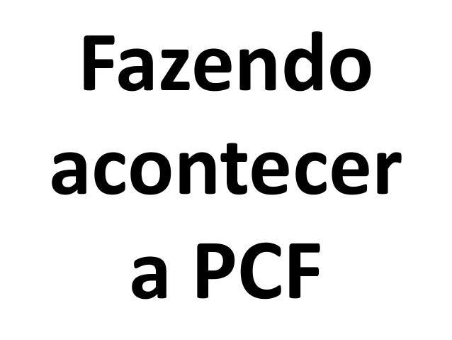 Fazendo acontecer a PCF