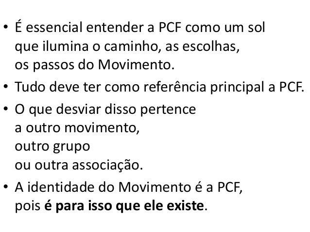 • É essencial entender a PCF como um sol que ilumina o caminho, as escolhas, os passos do Movimento. • Tudo deve ter como ...