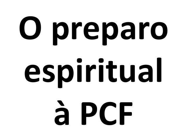 O preparo espiritual à PCF
