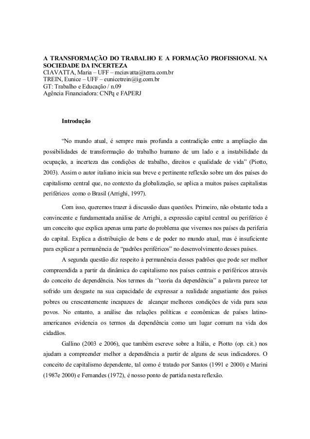 A TRANSFORMAÇÃO DO TRABALHO E A FORMAÇÃO PROFISSIONAL NASOCIEDADE DA INCERTEZACIAVATTA, Maria – UFF – mciavatta@terra.com....