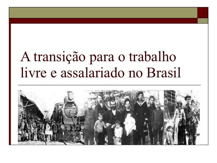 A transição para o trabalho livre e assalariado no Brasil