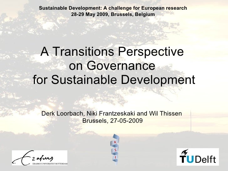 A Transitions Perspective  on Governance  for Sustainable Development Derk Loorbach, Niki Frantzeskaki and Wil Thissen  Br...