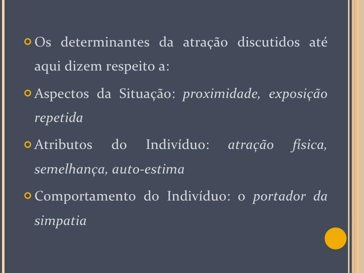 <ul><li>Os determinantes da atração discutidos até aqui dizem respeito a:  </li></ul><ul><li>Aspectos da Situação:  proxim...