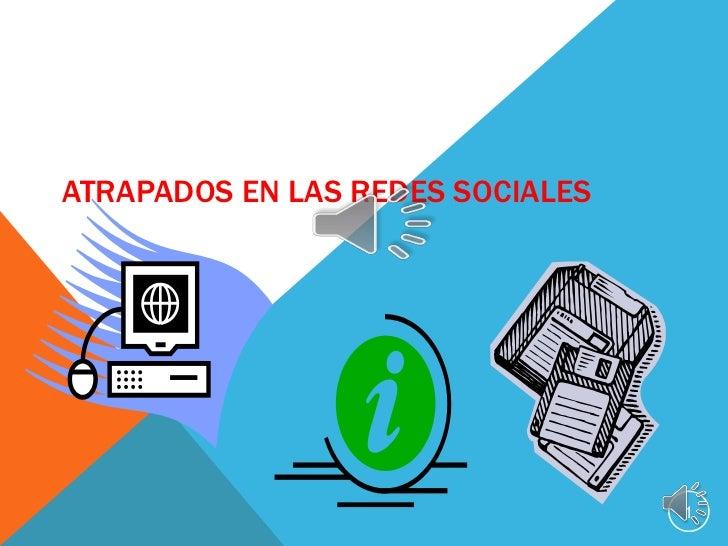 ATRAPADOS EN LAS REDES SOCIALES<br />1<br />
