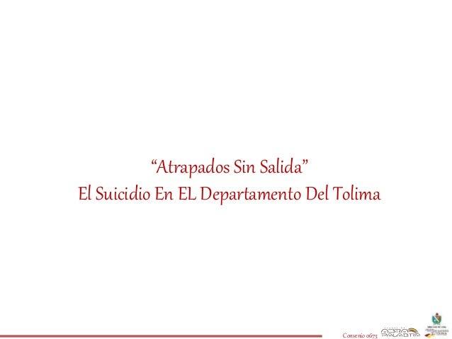 """""""Atrapados Sin Salida""""  El Suicidio En EL Departamento Del Tolima  Convenio 0673"""