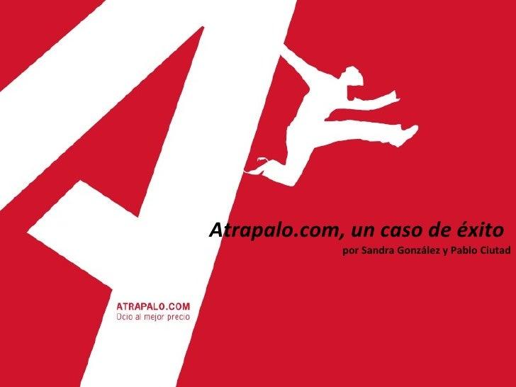 Atrapalo.com, un caso de éxito   por Sandra González y Pablo Ciutad