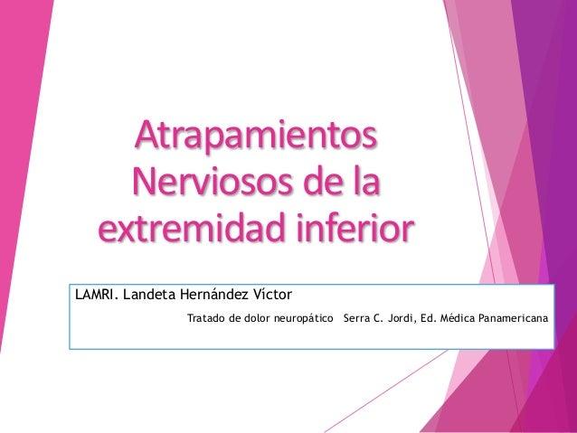 Atrapamientos Nerviosos de la extremidad inferior LAMRI. Landeta Hernández Víctor Tratado de dolor neuropático Serra C. Jo...