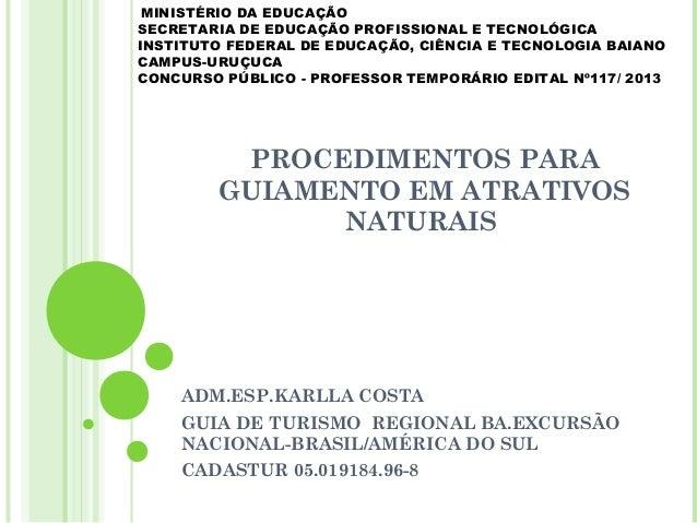PROCEDIMENTOS PARA GUIAMENTO EM ATRATIVOS NATURAIS ADM.ESP.KARLLA COSTA GUIA DE TURISMO REGIONAL BA.EXCURSÃO NACIONAL-BRAS...