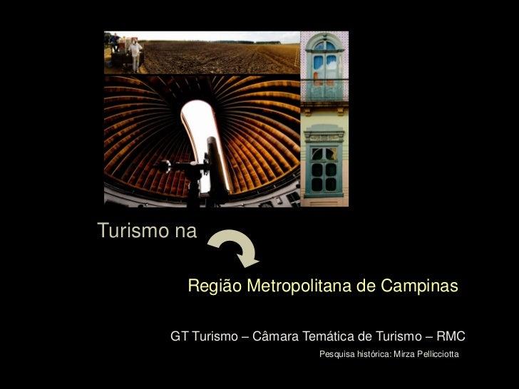 Turismo na         Região Metropolitana de Campinas       GT Turismo – Câmara Temática de Turismo – RMC                   ...
