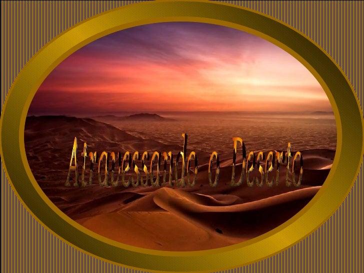 Um dia todo mundo tem que atravessar seus desertos,  momentos em que a solidão se faz tão presente            que parece a...
