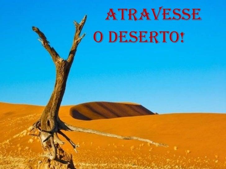 ATRAVESSE    O DESERTO!