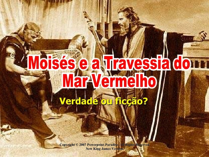 Copyright © 2007 Powerpoint Paradise. All Rights Reserved New King James Version Verdade ou ficção? Moisés e a Travessia d...