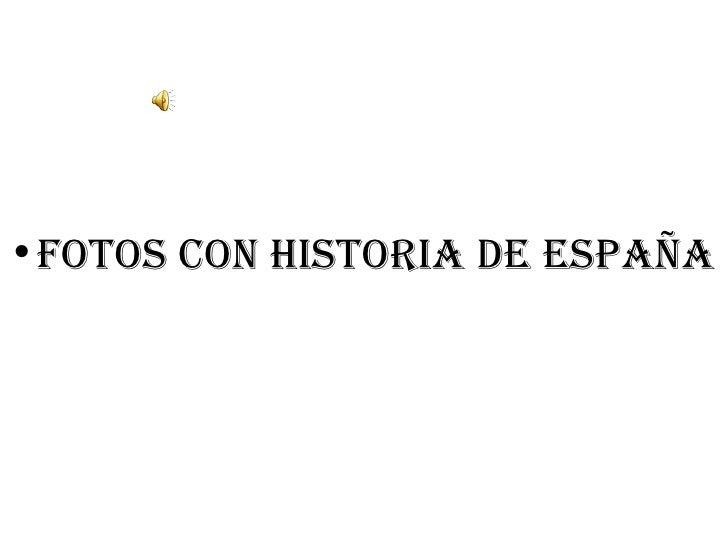 •Fotos con historia de españa