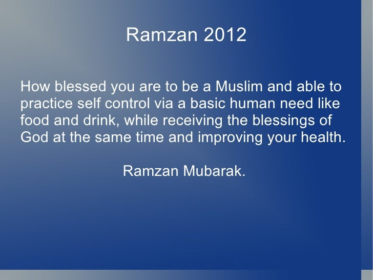 Ramzan 2012How blessed you are to be a Muslim and able topractice self control via a basic human need likefood and drink, ...