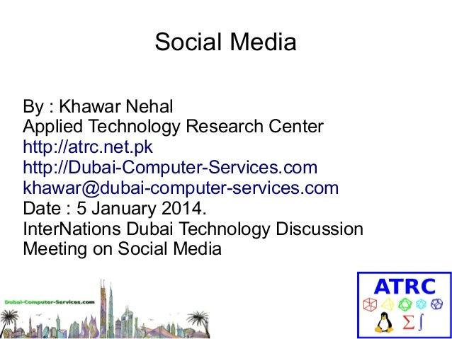 Social Media By : Khawar Nehal Applied Technology Research Center http://atrc.net.pk http://Dubai-Computer-Services.com kh...