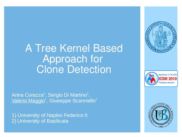 A Tree Kernel Based Approach for Clone Detection 1) University of Naples Federico II 2) University of Basilicata Anna Cora...