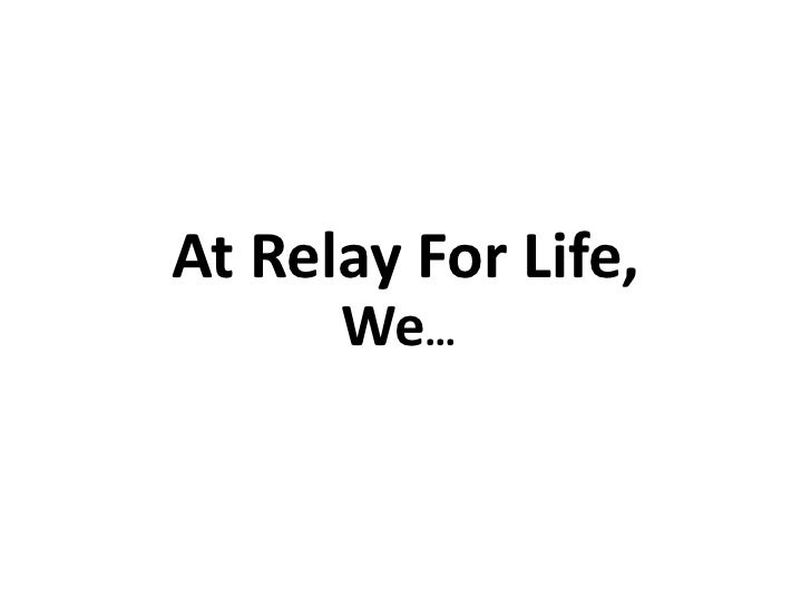 At Relay For Life,      We…