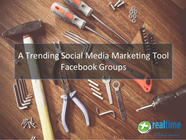 A Trending Social Media Marketing Tool Facebook Groups