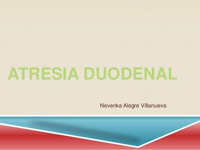 ATRESIA DUODENAL Nevenka Alegre Villanueva