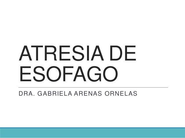 ATRESIA DEESOFAGODRA. GABRIELA ARENAS ORNELAS