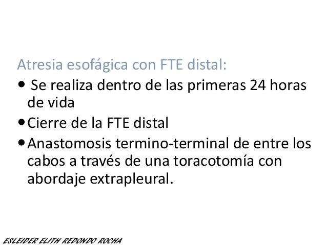 Atresia esofágica con FTE distal:  Se realiza dentro de las primeras 24 horas de vida Cierre de la FTE distal Anastomos...