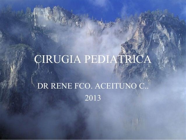 CIRUGIA PEDIATRICA DR RENE FCO. ACEITUNO C.. 2013
