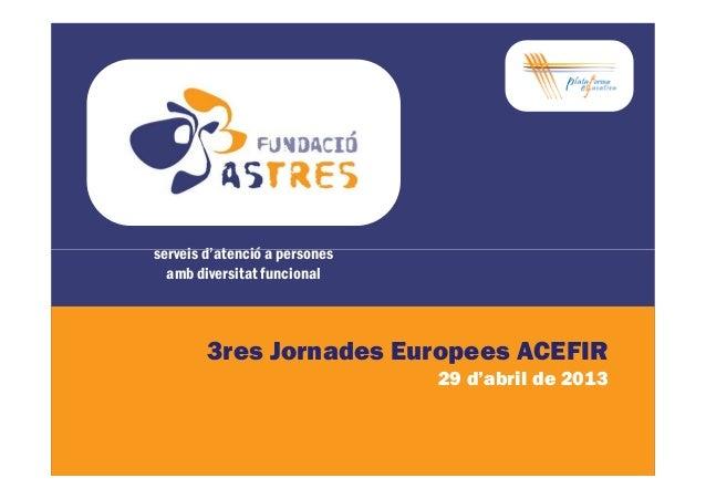 serveis d'atenció a personesserveis d'atenció a personesamb diversitat funcional3res Jornades Europees ACEFIR29 d'abril de...