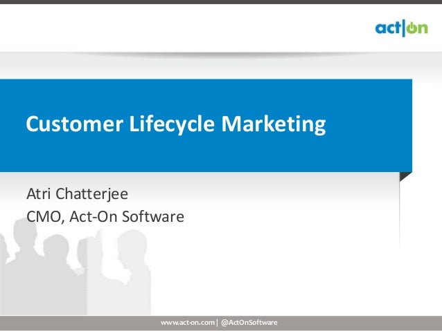 Customer Lifecycle MarketingAtri ChatterjeeCMO, Act-On Software                 www.act-on.com | @ActOnSoftware