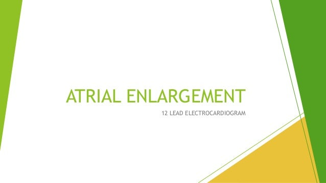 ATRIAL ENLARGEMENT 12 LEAD ELECTROCARDIOGRAM