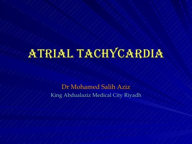 AtriAl tAchycArdiA         Dr Mohamed Salih Aziz    King Abdualaziz Medical City Riyadh