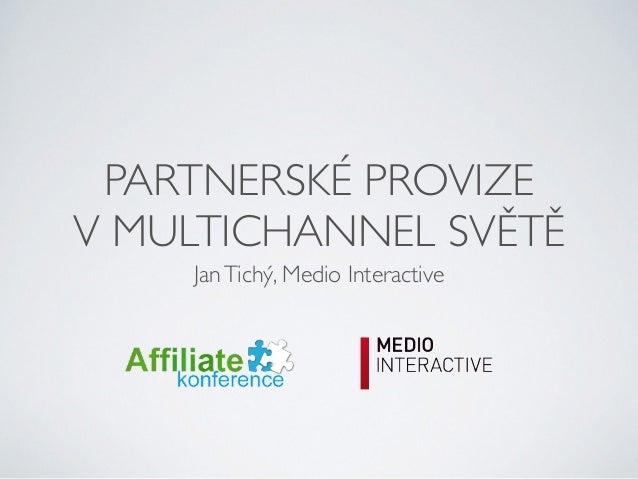 PARTNERSKÉ PROVIZE  V MULTICHANNEL SVĚTĚ  Jan Tichý, Medio Interactive