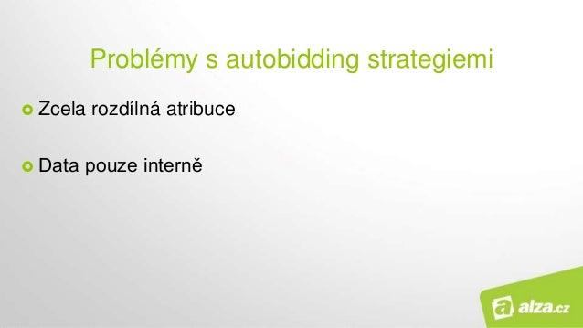 Problémy s autobidding strategiemi  Zcela rozdílná atribuce  Data pouze interně