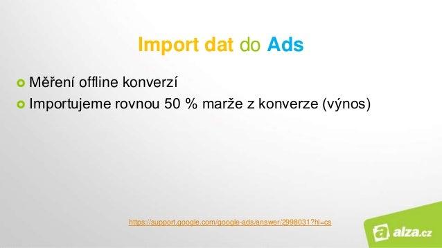 Import dat do Ads  Měření offline konverzí  Importujeme rovnou 50 % marže z konverze (výnos) https://support.google.com/...
