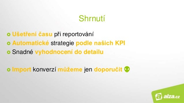 Shrnutí  Ušetření času při reportování  Automatické strategie podle našich KPI  Snadné vyhodnocení do detailu  Import ...