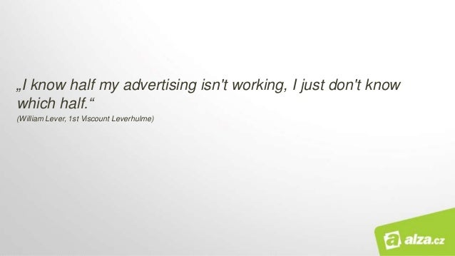 """""""I know half my advertising isn't working, I just don't know which half."""" (William Lever, 1st Viscount Leverhulme)"""