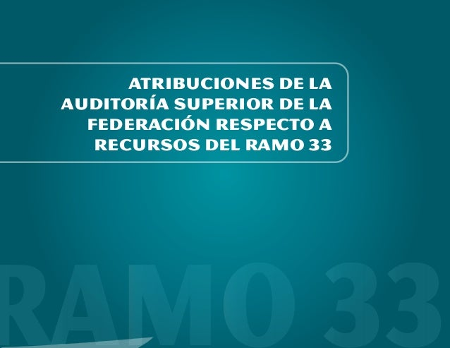 ATRIBUCIONES DE LA AUDITORÍA SUPERIOR DE LA FEDERACIÓN RESPECTO A RECURSOS DEL RAMO 33