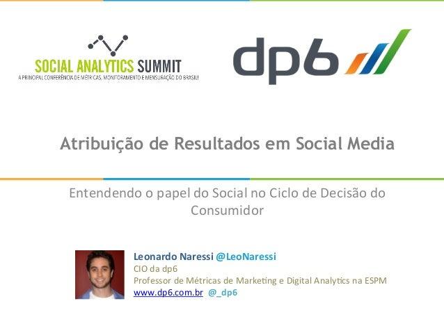 Atribuição de Resultados em Social Media Entendendo  o  papel  do  Social  no  Ciclo  de  Decisão  do  ...