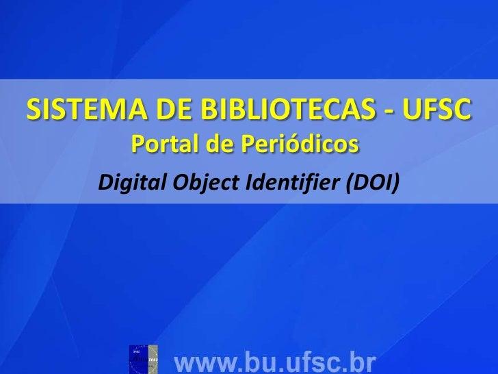 SISTEMA DE BIBLIOTECAS - UFSC<br />Portal de Periódicos<br />Digital Object Identifier (DOI)<br />
