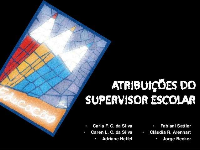 •    Carla F. C. da Silva        • Fabiani Sattler•       Caren L. C. da Silva    •   Cláudia R. Arenhart          • Adria...